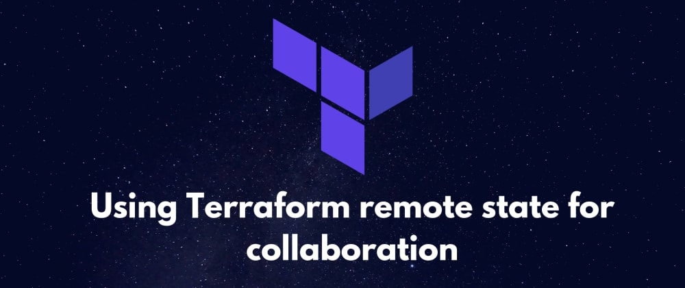 Cover image for Using Terraform remote state for collaboration