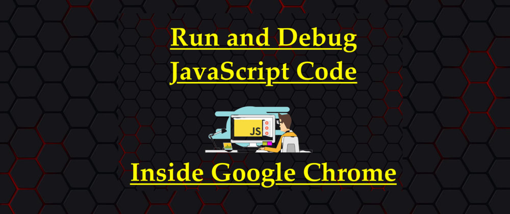 Cover image for Run And Debug JavaScript Code Inside Google Chrome   JavaScript Centric
