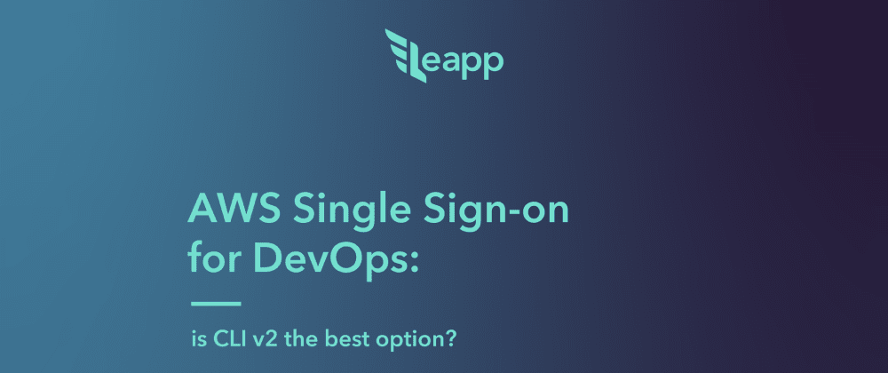 Cover image for AWS Single Sign-on for DevOps: is CLI v2 the best option?