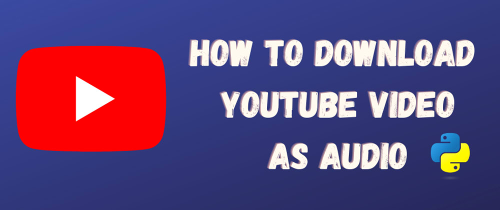 Cover image for How to download youtube video as audio using python