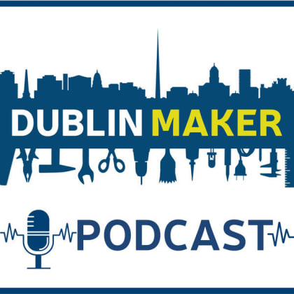 The Dublin Maker Podcast