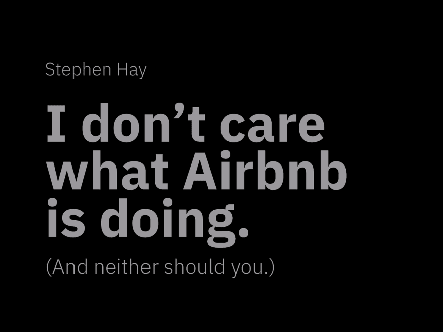 Text: I don't care what AirBnB is doing and neither should you - Stephen Hay