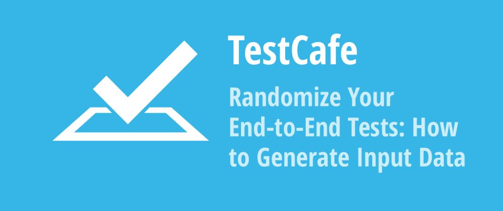 Cover image for Randomize Your End-to-End Tests: How to Generate Input Data for TestCafe