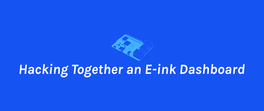 Cover image for Hacking Together an E-ink Dashboard