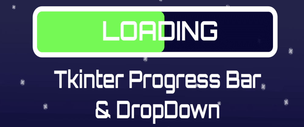 Cover image for How to Create Tkinter Progress Bar and DropDown