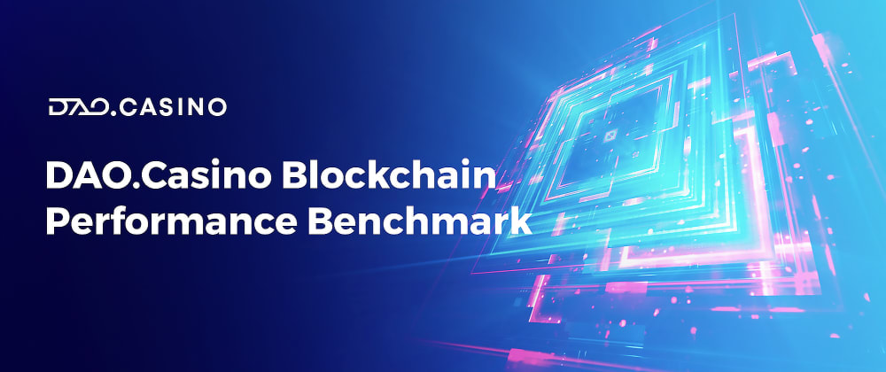 Cover image for DAOBet (ex — DAO.Casino) Blockchain Performance Benchmark