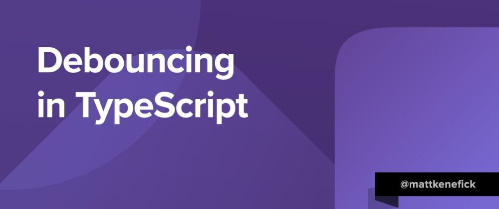 Cover image for Debouncing TypeScript