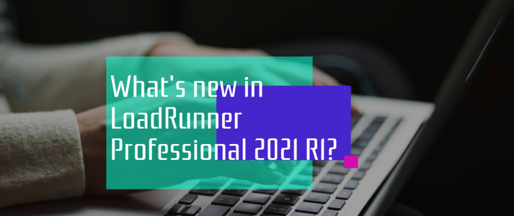 Cover image for What's new in LoadRunner Professional 2021 R1?