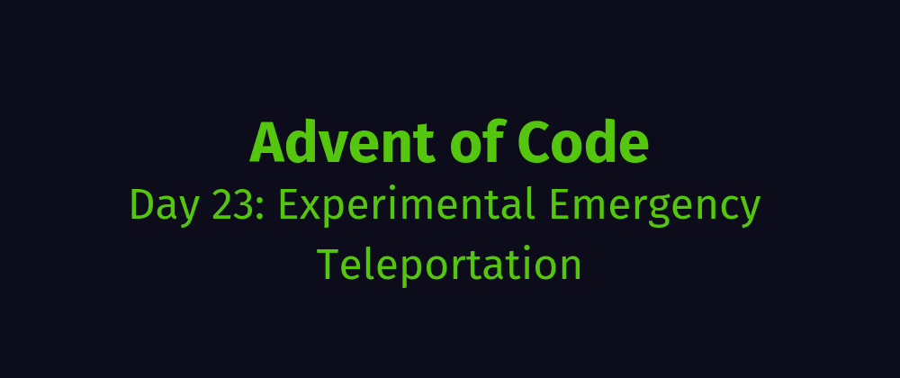 Cover image for AoC Day 23: Experimental Emergency Teleportation
