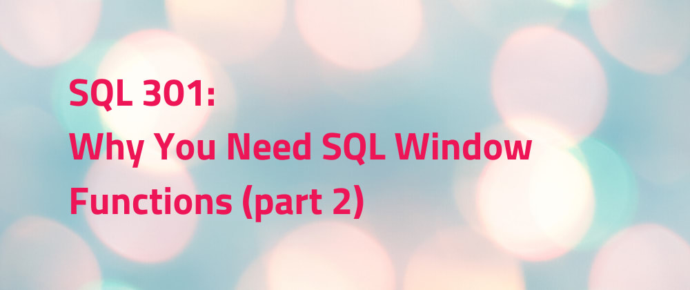 Cover image for Why you need SQL window functions (part 2)