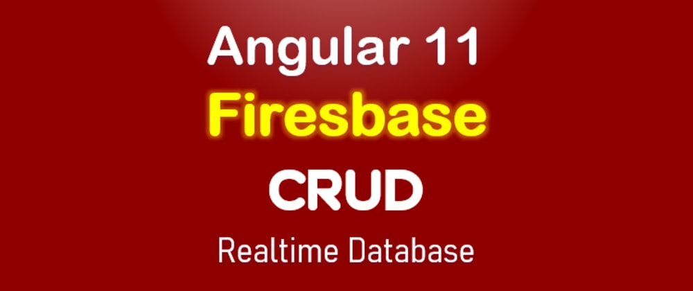 Cover image for Angular 11 Firebase CRUD with Realtime Database