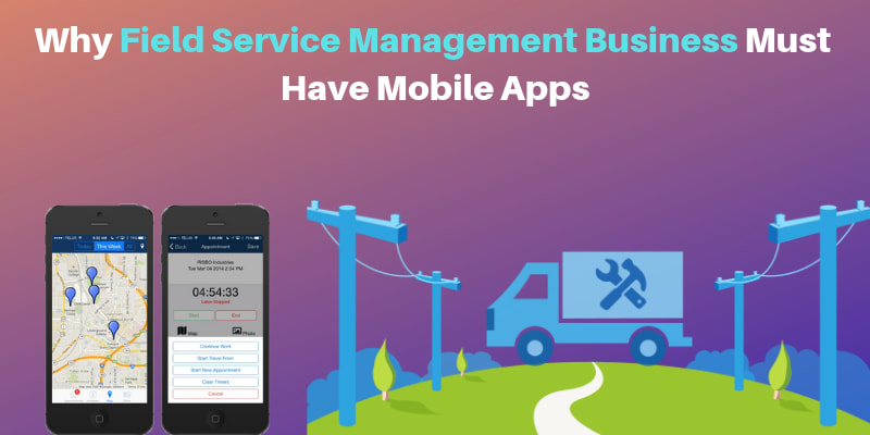 Why Field Service Management Business Must Have Mobile Apps