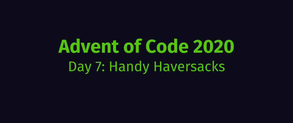 Cover image for Advent of Code 2020 Solution Megathread - Day 7: Handy Haversacks