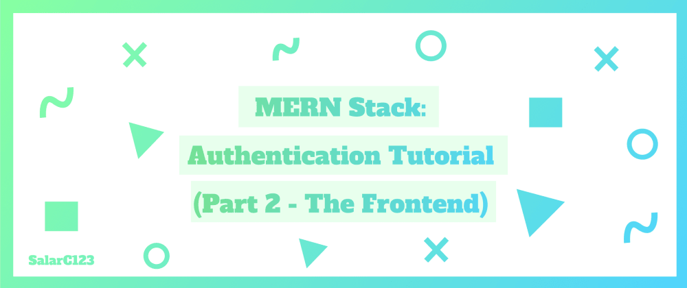 Cover image for MERN Stack Authentication Tutorial (Part 2 - The Frontend)