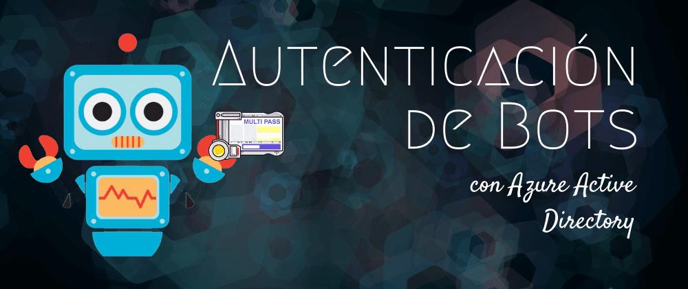 Cover image for Autenticación de Bots con Azure Active Directory