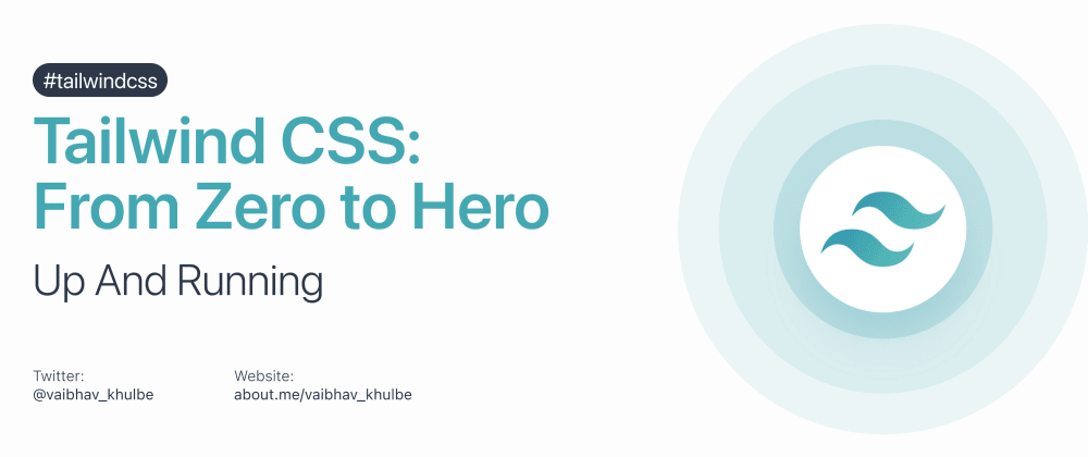Cover image for Tailwind CSS from Zero to Hero - Up and Running (Part 1 of 4) 🚀