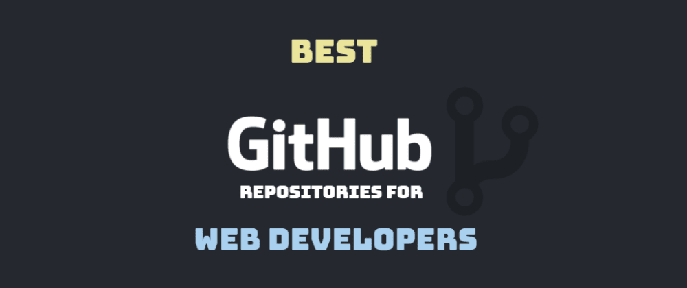 Cover image for Best GitHub Repos for Web Developers