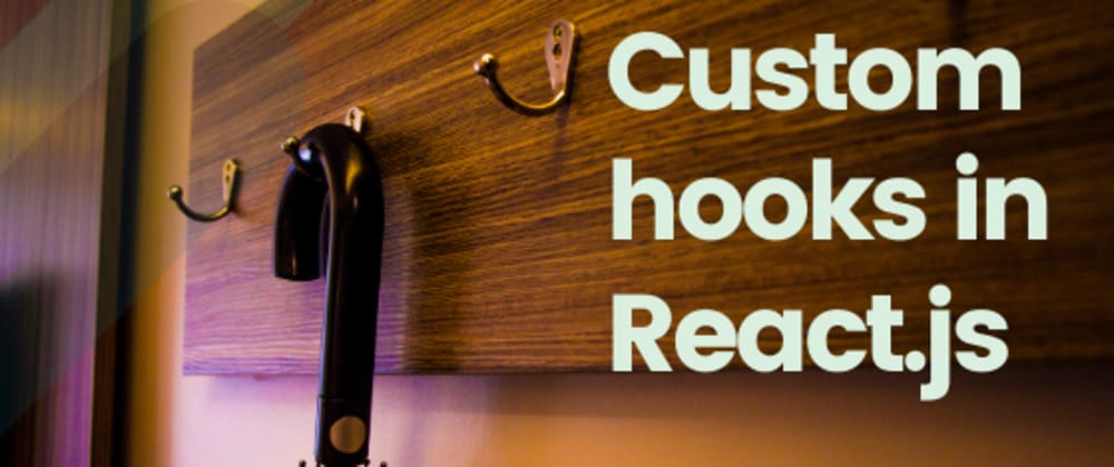 Cover image for How to write and use custom hooks in React.js