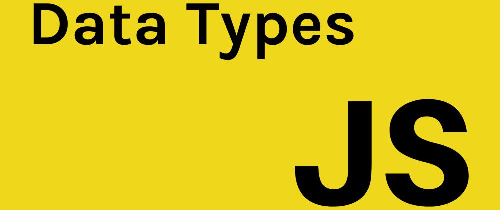 Cover image for Basic JavaScript: Data Types