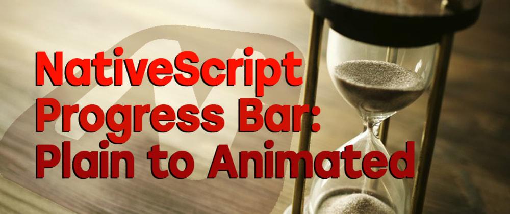 Cover image for How to Build a Custom NativeScript Progress Bar