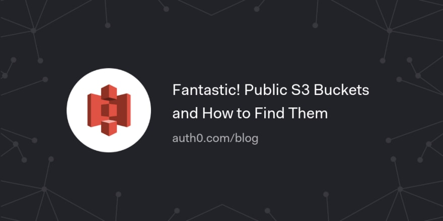 Fantastic! Public S3 Buckets and How to Find Them