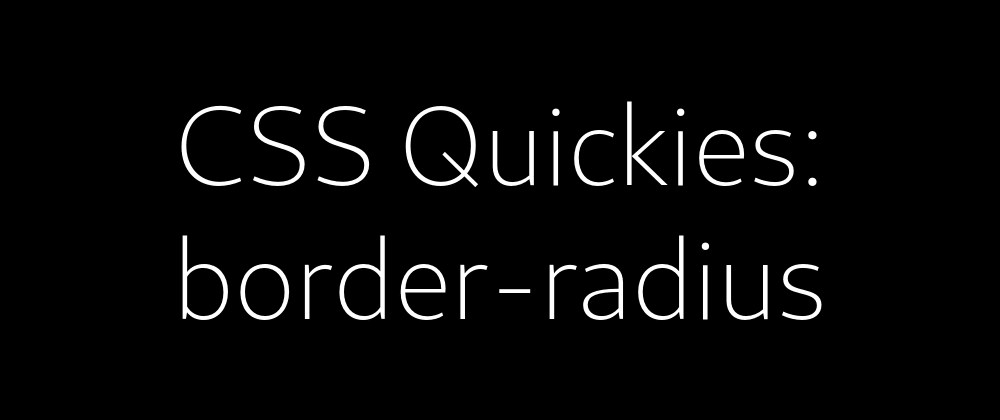 Cover image for CSS Quickies: border-radius
