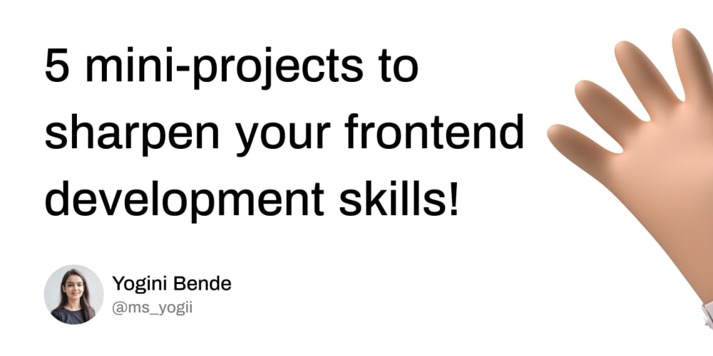 5 mini-projects to sharpen your frontend development skills!