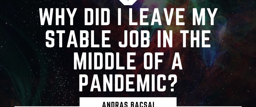 Cover image for Why did I leave my stable job in the middle of a pandemic?