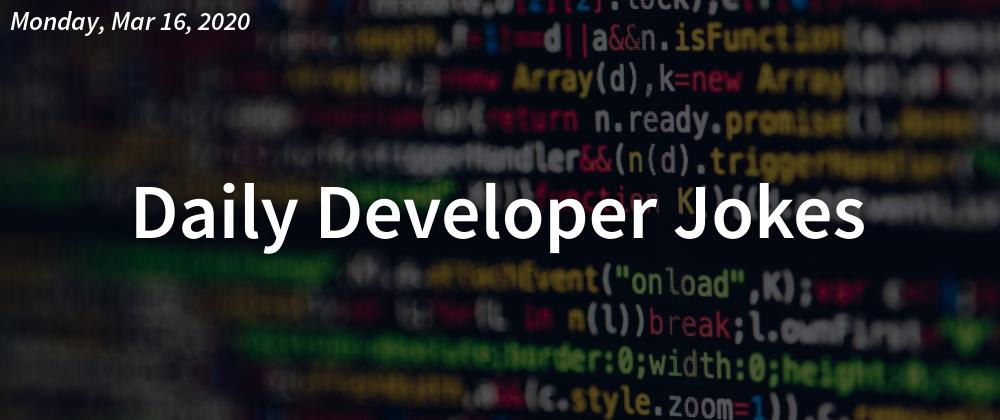 Cover image for Daily Developer Jokes - Monday, Mar 16, 2020