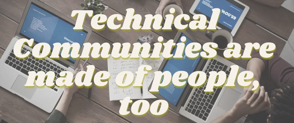 Cover image for Technical Communities Are Made of People, Too