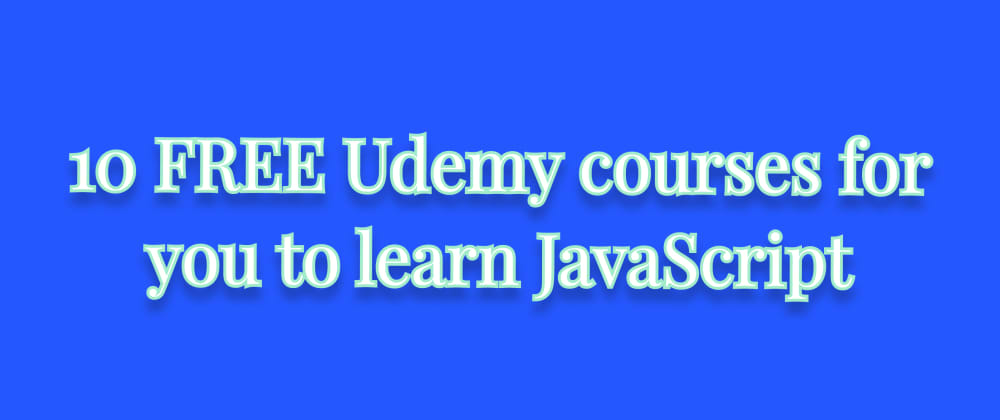 Cover image for 10 FREE Udemy courses for you to learn JavaScript
