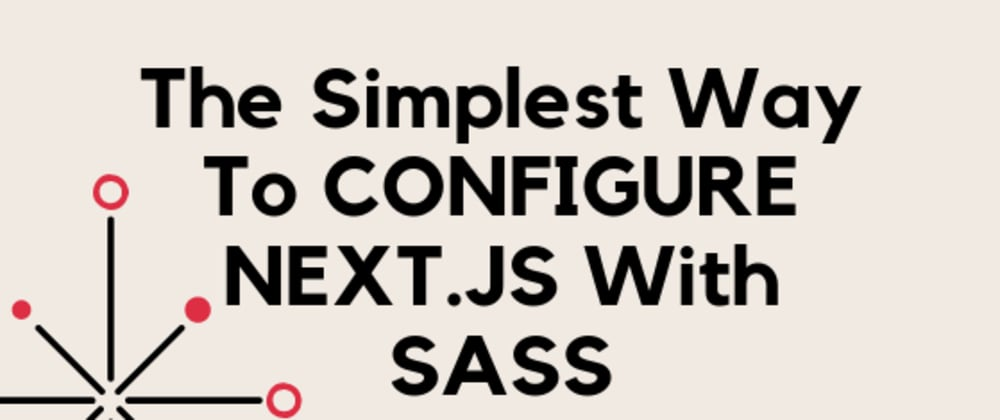 Cover image for The Simplest Way To CONFIGURE NEXT.JS With SASS