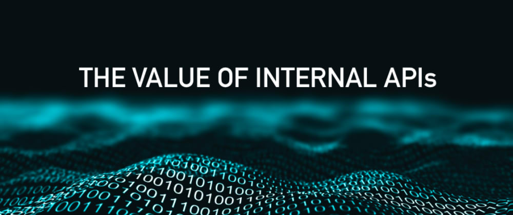 Cover image for The Value of Internal APIs