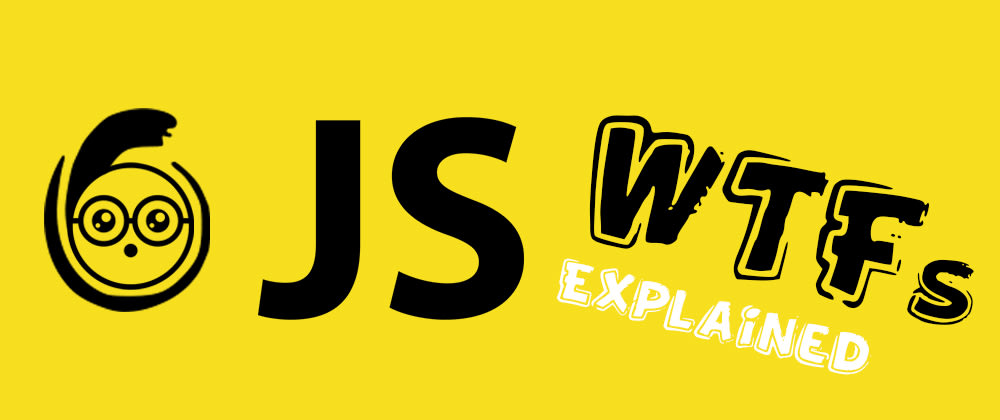 Cover image for  6 JavaScript WTFs and what to learn from them