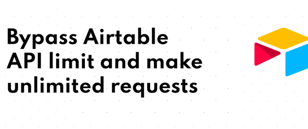 Cover image for Bypass Airtable API limit and make unlimited requests