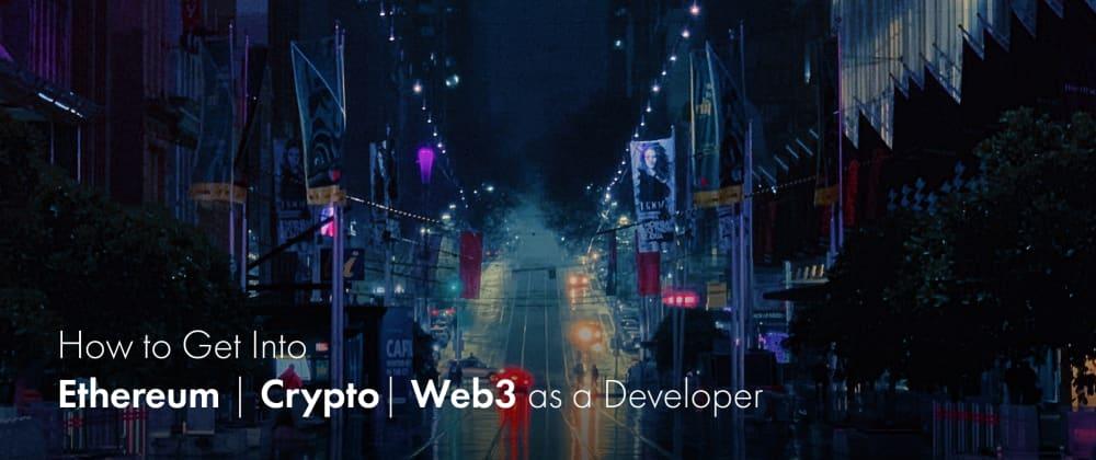 How to Get Into Ethereum | Crypto | Web3 as a Developer