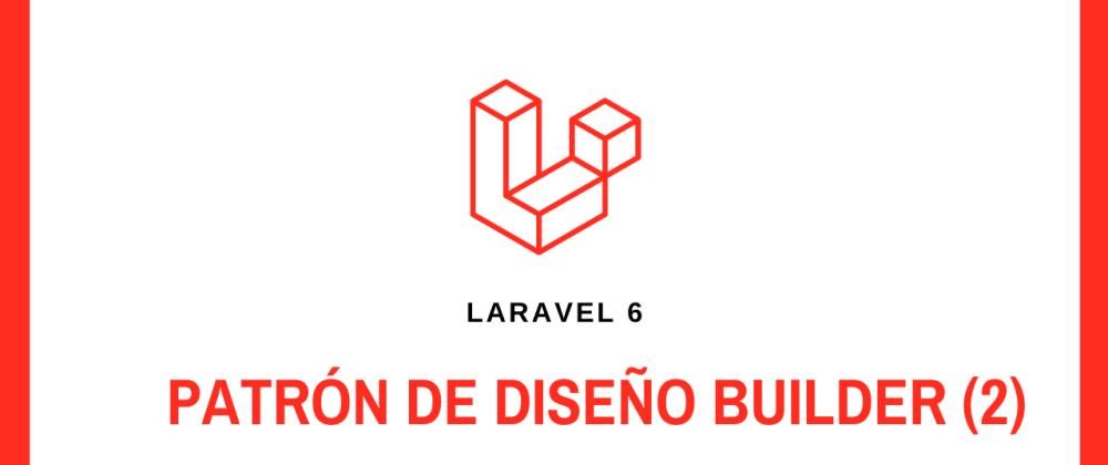 Cover image for 🚀 Extendiendo el PATRÓN DE DISEÑO BUILDER (LARAVEL)