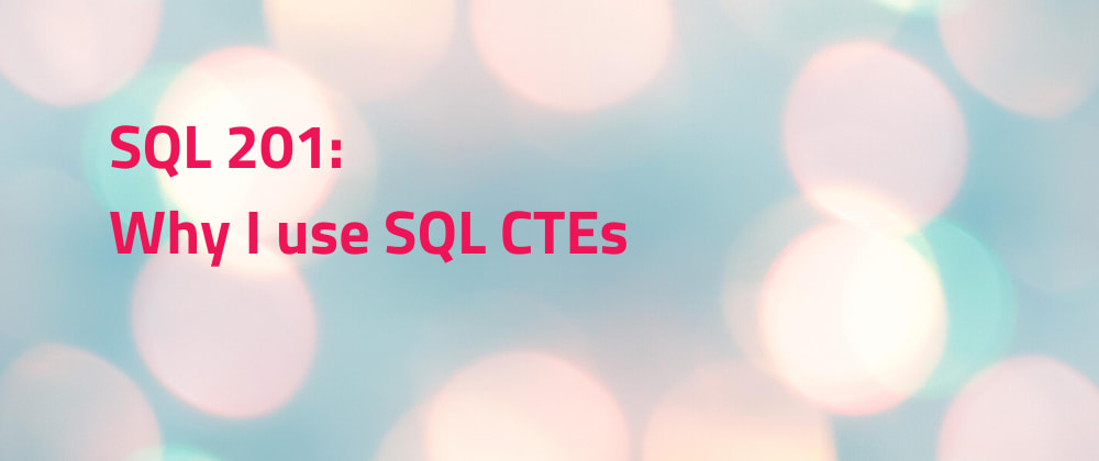 Cover image for Why I use SQL CTEs