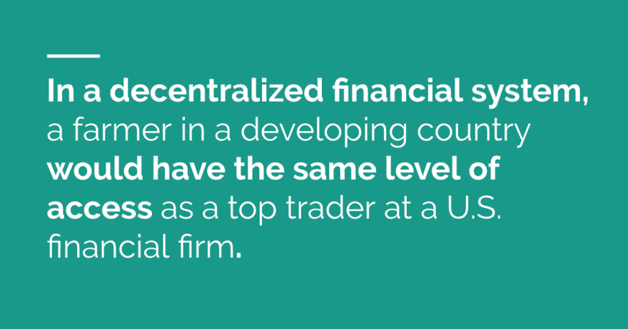 In a decentralized financial system, everyone has access to financial services