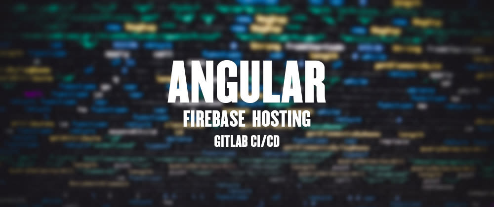 Cover image for Angular + Firebase Hosting + Gitlab CI/CD (Staging + Production)