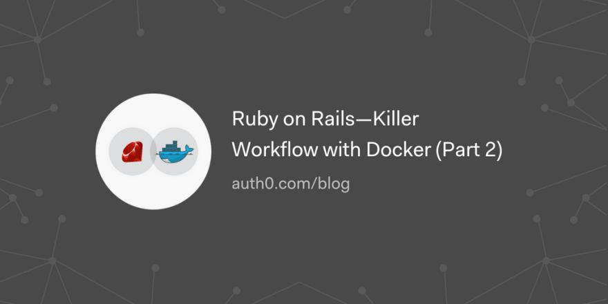 Ruby on Rails—Killer Workflow with Docker (Part 2) - DEV Community