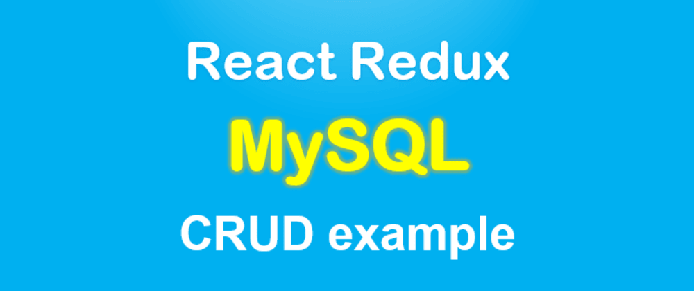 Cover image for React Redux & MySQL: CRUD example with Node.js Express