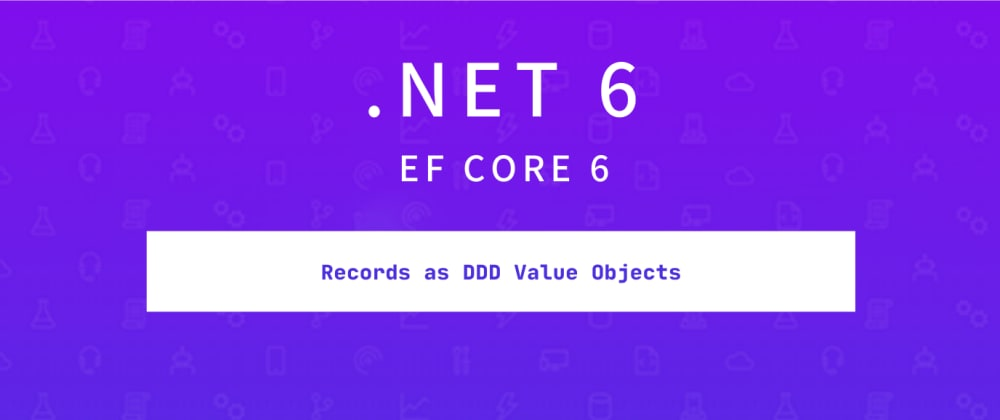 Cover image for [Best practice] C# 9 Records as DDD Value Objects with EF Core 6