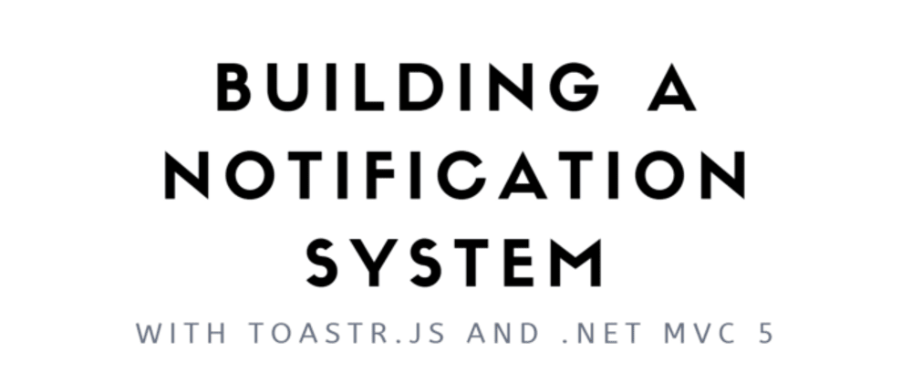 Cover image for How to build a toastr.js notification system using ASP.NET MVC