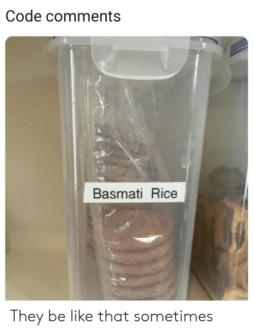 """Meme; title: Code comments, Image: a plastic jar of biscuits with a label that says """"Basmati rice"""", bottom text: They be like that sometimes"""