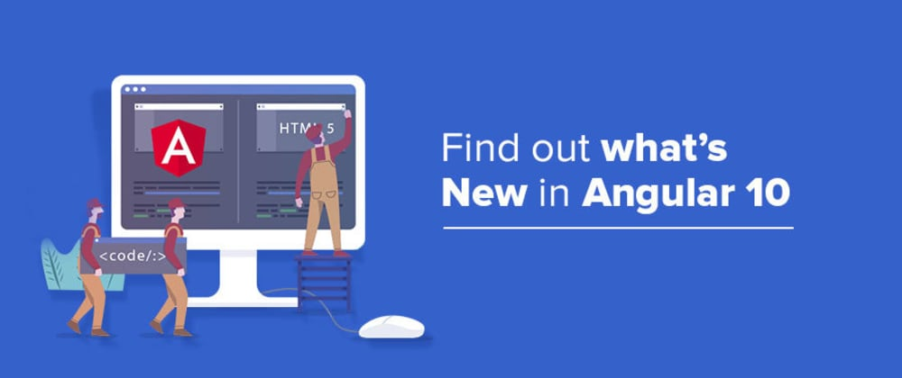 Cover image for Find out what's New in Angular 10