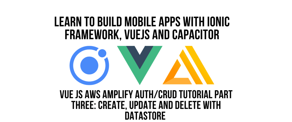 Cover image for Ionic Vue JS AWS Amplify Authentication CRUD Tutorial Pt 3, Create, Update And Delete with Datastore