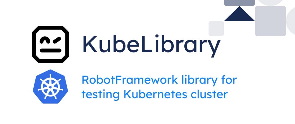 Cover image for KubeLibrary: Testing Kubernetes with RobotFramework