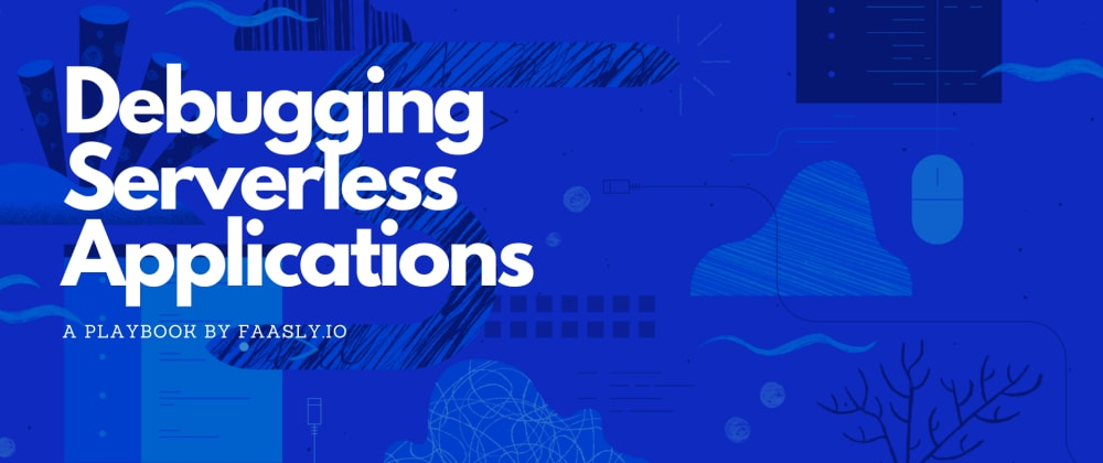 Cover image for Guide to Debugging Serverless Applications