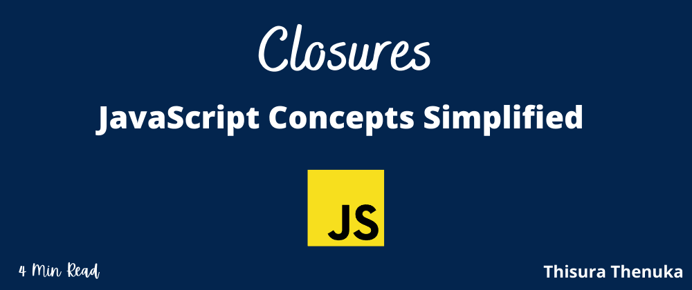 Cover image for Closures - JavaScript Concepts Simplified